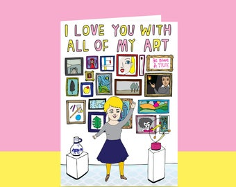 Greeting Card - I Love You With All Of My Art {FEMALE VERSON} | Valentine's Day Card | Romantic Card