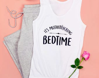 It's Mother****ing Bedtime pyjama top only - women's pyjamas - pjs - MF - swearing - vest top - mature - curse word - sweary gifts top only