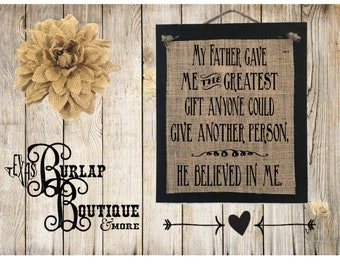 My father gave me the Greatest gift anyone give another person He believed in me Burlap Country Music Vintage Shabby Chic Wedding Wood Sign