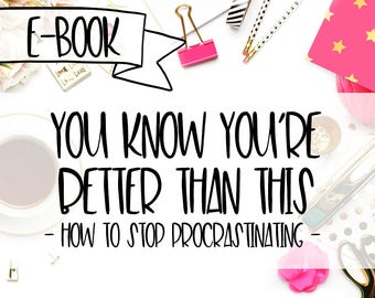 You Know You're Better Than This - How to Stop Procrastinating Workbook - Procrastination worksheet - Time Management Printable