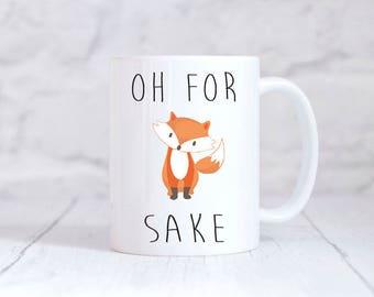 Oh for Fox Sake Mug Funny Mug Gift Fox Mug