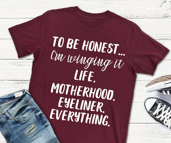 To Be Honest Im Winging It Svg Mom Svg Mom Shirts Design Motherhood Svg  Vinyl Shirts Art Cutting Files Dxf Png Files Iron On 2 Styles