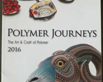 Polymer Journeys, The Art and Craft of Polymer, 2016