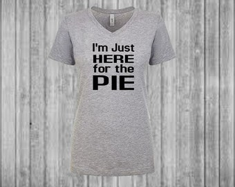 I'm Just Here for the Pie- Thanksgiving Shirt