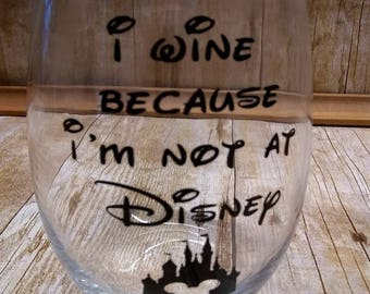 Disney Stemless Wine Glasses, I wine because, teacher, neighbor, Can be Personalized Disney Lover, mother's day, favorite vacation,