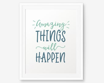 Amazing things will happen, Typography Poster, Inspirational Print, Motivational Wall Art, Color printable