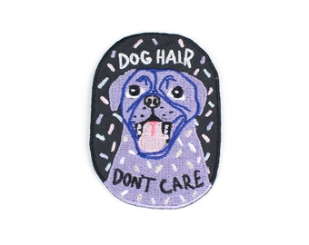 Dog Hair Don't Care - Cool Iron On Embroidered Patch for the ultimate Dog Lover