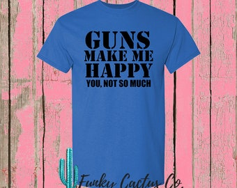 Guns Make Me Happy Tshirt