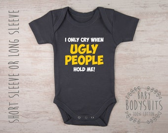 Baby Gift, Funny Baby Clothes, I Only Cry When Ugly People Hold Me! Graphite Grey Baby Bodysuit, Funny Shirt, Baby Shower Boy Gift, Baby Boy
