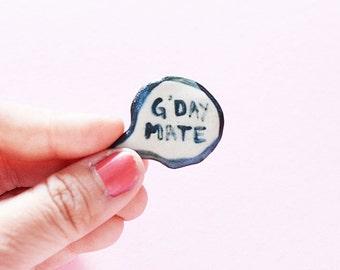 G'Day Mate Fun Porcelain Ceramic Pin