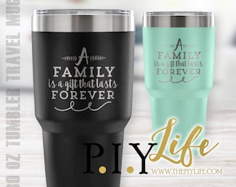 A Family is a gift that lasts forever 30 oz Powder Coated Laser Etched Tumbler Travel Mug