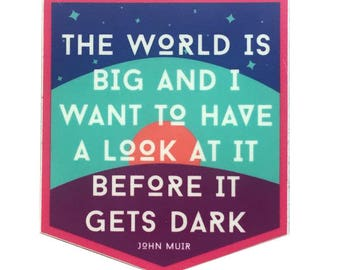 The world is big and I want to have a look at it before it gets dark - John Muir -- Vinyl Sticker