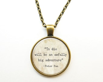 To die will be an awfully big adventure quote Peter Pan necklace-Peter Pan pendant-Peter Pan Jewelry-Peter Quote gift-NATURA PICTA-NPNK025