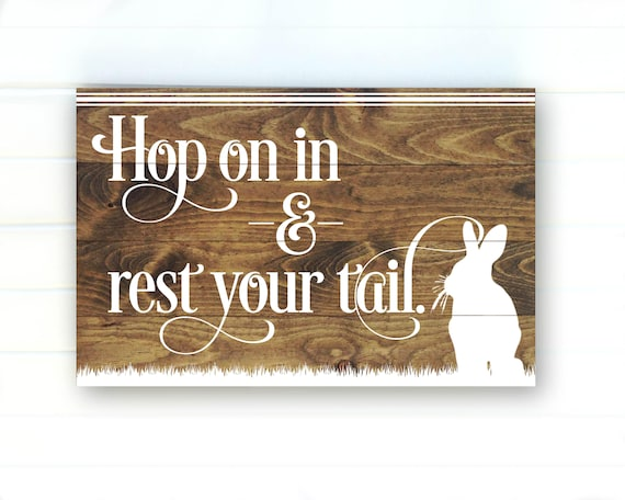 Hop On In And Rest Your Tail Wood Sign Easter