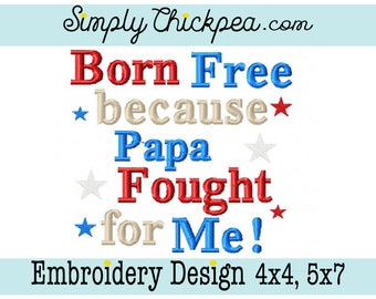 Embroidery Design - Born Free Because Papa Fought for Me - Military - July 4th - 4th of July - Stars - For 4x4 and 5x7 Hoops
