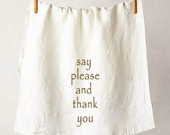 Say Please And Thank You Flour Sack Tea Towel, Perfect Housewarming or Hostess Gift