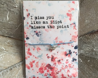 I Miss You Like An Idiot Misses The Point - Little Bird Adjustable Wish Bracelet