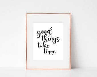 Good Things Take Time, Room Decor, Home Decor, Inspirational Print, Inspirational Quote, Motivational Quote, Wall Art, Quote Print