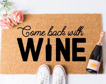 Come Back With Wine Doormat - Wine Doormat - Funny Doormat - Welcome Mat - Booze Doormat - Unique Doormat - Funny Mat - Funny Doormat - Rug