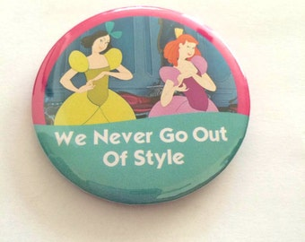 """Cinderella's Ugly Step Sisters Anastasia & Drizella """"We Never Go Out Of Style"""" Disney Celebration Inspired Button/Pin/Badge"""