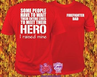 Firefighter Dad shirt, firemen dad shirt, fireman dad shirt, Meet my Hero I raised mine, T Shirt  S to 3X Fire Fighter Fireman