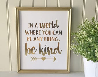In a World Where You Can Be Anything, Be Kind Real Foil Print-Gold Inspirational Wall Art-Gold Foil Print-Nursery Print-Pink Room Decor