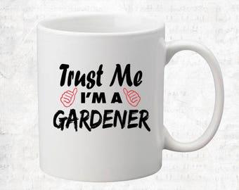 Trust Me I'm A Gardener Mug Coffee Mug Gift Occupation Mug Funny Gift Coffee Mug