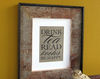 Drink TEA Read BOOKS Be HAPPY - burlap art print