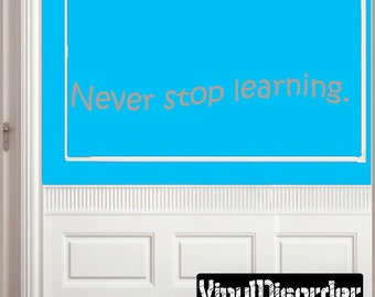 Never stop learning - Vinyl Wall Decal -Wall Quotes - Vinyl Sticker - Classroomquotes16ET