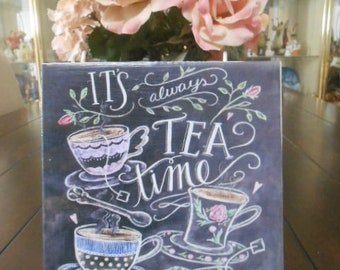 6 x 6 Tile Plaque Faux Chalkboard Saying It's Always Tea Time Drink Recipe Table Top or Ready to Hang