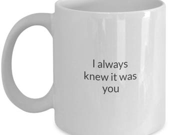 I Always Knew It Was You Coffee Mug for Couples