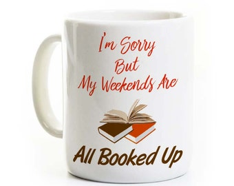 Funny Book Lover Gift Coffee Mug  - My Weekends Are All Booked Up - Gift for Book Readers Book - English Teacher Librarian Reading Mug