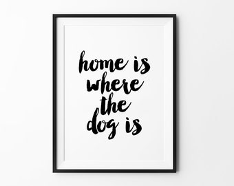 Pets Prints, Funny Quotes, wall decor, typography poster, black and white, scandinavian, minimalist prints, home is where the dog is