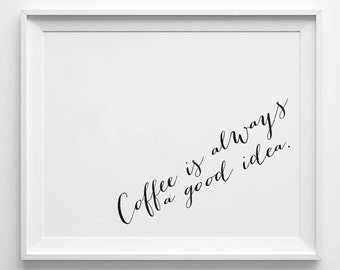 Coffee is Always a Good Idea - Instant Download - 8x10 - 11x14 - Printable art - Black and White  - Coffee Art - Home Decor