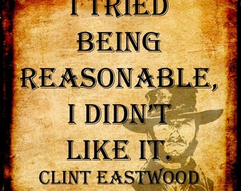 Clint Eastwood - Quote - I tried being reasonable