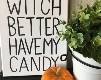 Witch Better Have My Candy Black and White Halloween Canvas- 8X10