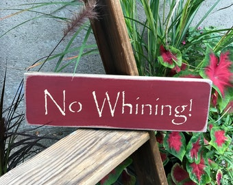 Funny Wooden Sign, Gift for Mom, Teacher gift, No Whining, Wood sign saying, Primitive wooden sign, Mom Saying, Whining Sign