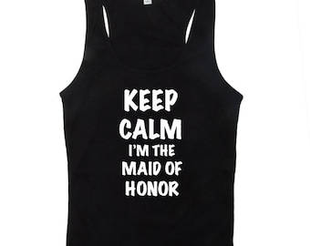 Bridal Party Tank Tops - Keep Calm I'm The Maid of Honor Tank Tops - Bridesmaid Tanks - Bridal Tanks for Bachelorette Party