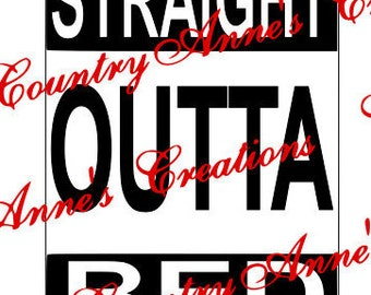 "SVG PNG DXF Eps Ai Wpc Fcm Cut file for Silhouette, Cricut, Pazzles  -""Straight outta Bed"" customize any svg"