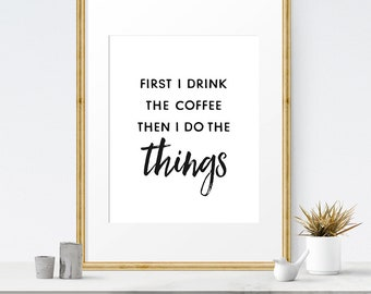 First I drink the coffee then i do the things, Kitchen prints, Coffee sign printable, Coffee print art, Coffee sign for Kitchen