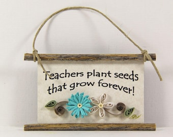 Paper Quilled Magnet  514 - Teachers plant seeds that grow forever, Classroom Decor, Teacher Ornament, Teacher Gift, 3D Paper Mini Sign