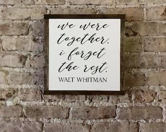 Walt Whitman Sign - We Were Together Sign - We Were Together I Forget The Rest - Walt Whitman Quote - Home Decor