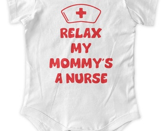 Relax My Mommy's A Nurse Baby One Piece Nursing Body Suit Gifts Baby Graphic Infant Clothing Baby Shower Gift Short Sleeve Bodysuit