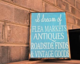 I dream of flea markets, antiques, roadside finds and vintage goods wood sign