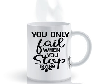 You Only Fail When You Stop Trying Funny Coffee Mug
