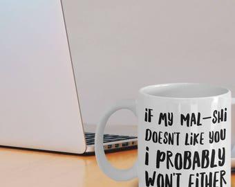 Malshi Mug - Mal-Shi Gifts - Mal Shi Dog - Mal Shi Mom - Malshi Gifts - If My Mal-Shi Doesn't Like You I Probably Won't Either
