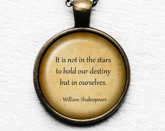 """William Shakespeare """"It is not in the stars to hold our destiny but in ourselves."""" Pendant and Necklace"""