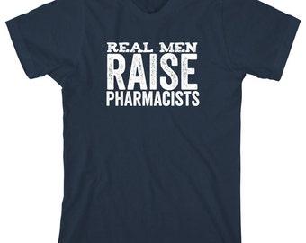 Real Men Raise Pharmacists Shirt, pharmacology grad, pharmacy tech, gift idea - ID: 1568
