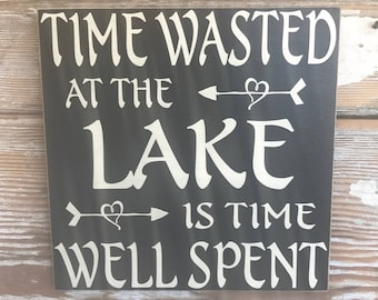 Time Wasted At The Lake Is Time Well Spent.  Wood Sign  12x12  Lake House sign
