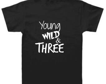 Young Wild and Three, 3rd Birthday Shirt, Toddler Shirts, Young wild and three shirt, 3rd Birthday, Third Birthday, Three Year Old, Birthday